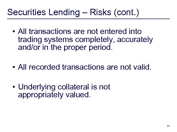Securities Lending – Risks (cont. ) • All transactions are not entered into trading