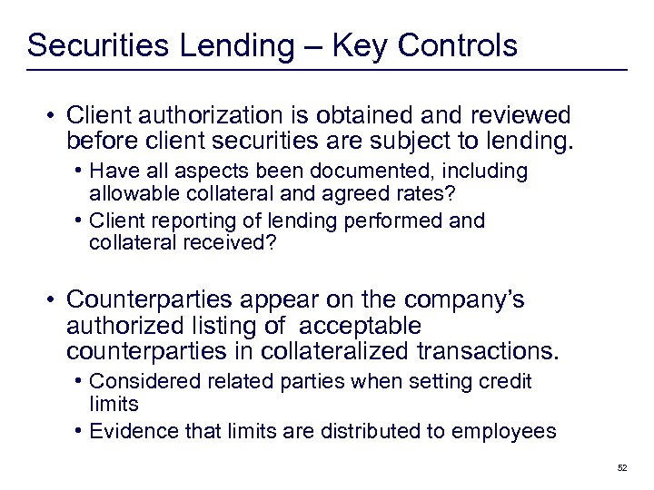 Securities Lending – Key Controls • Client authorization is obtained and reviewed before client