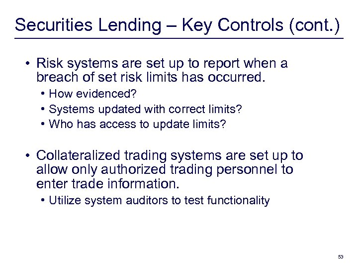 Securities Lending – Key Controls (cont. ) • Risk systems are set up to
