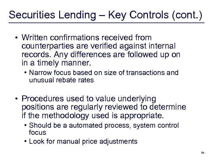 Securities Lending – Key Controls (cont. ) • Written confirmations received from counterparties are