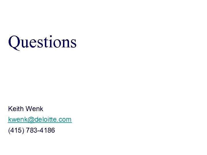 Questions Keith Wenk kwenk@deloitte. com (415) 783 -4186