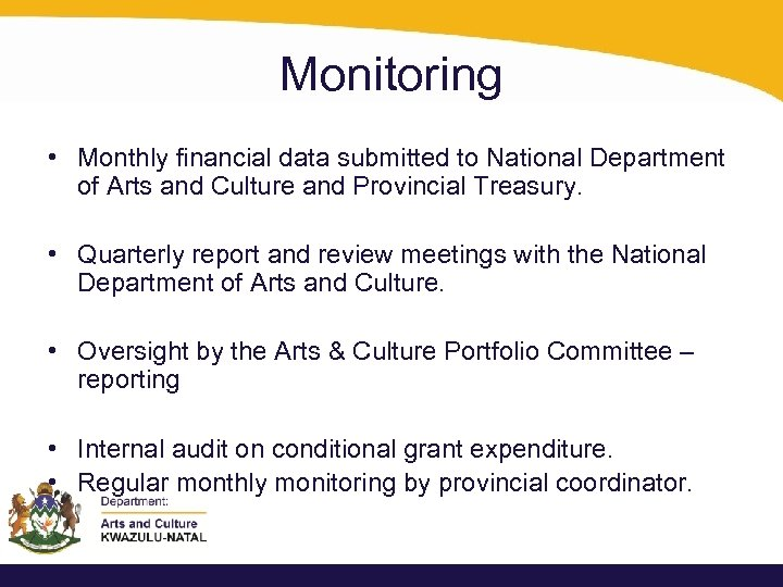 Monitoring • Monthly financial data submitted to National Department of Arts and Culture and