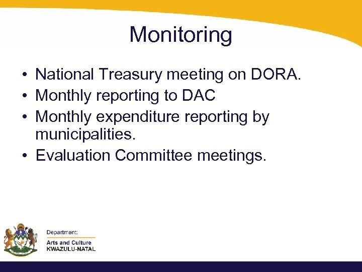 Monitoring • National Treasury meeting on DORA. • Monthly reporting to DAC • Monthly