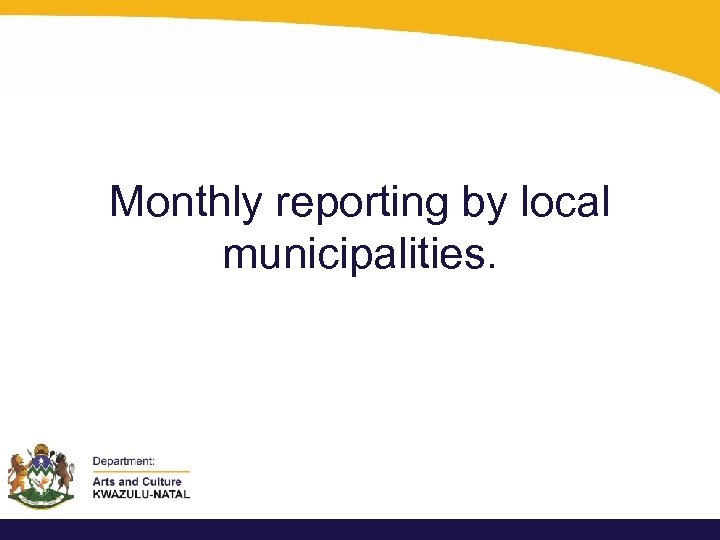 Monthly reporting by local municipalities.