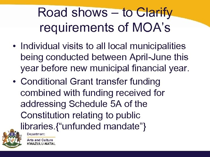 Road shows – to Clarify requirements of MOA's • Individual visits to all local