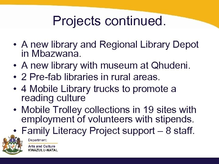 Projects continued. • A new library and Regional Library Depot in Mbazwana. • A