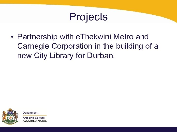 Projects • Partnership with e. Thekwini Metro and Carnegie Corporation in the building of