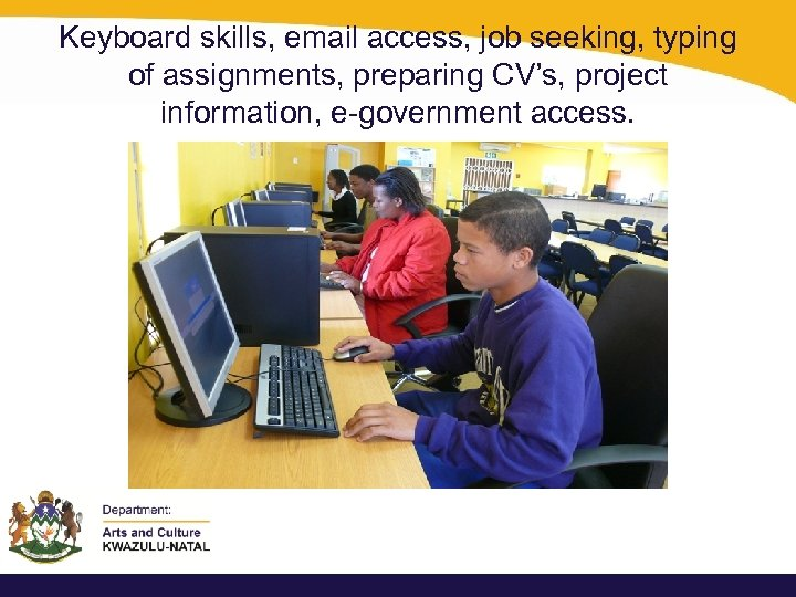 Keyboard skills, email access, job seeking, typing of assignments, preparing CV's, project information, e-government