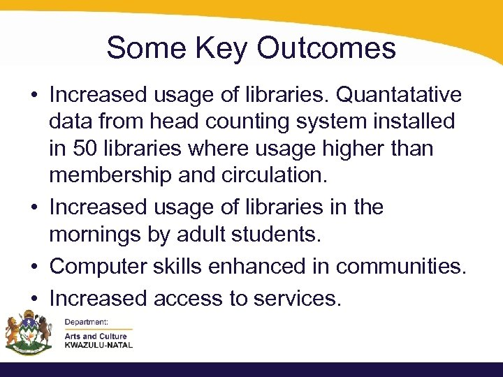 Some Key Outcomes • Increased usage of libraries. Quantatative data from head counting system