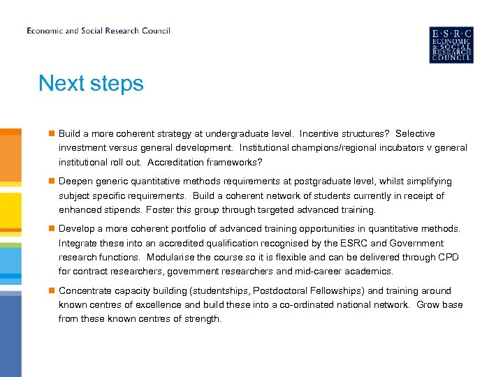 Next steps n Build a more coherent strategy at undergraduate level. Incentive structures? Selective