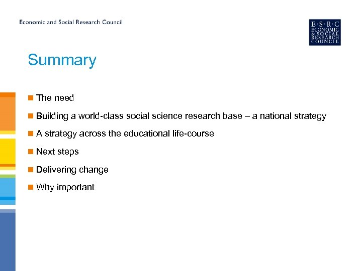 Summary n The need n Building a world-class social science research base – a
