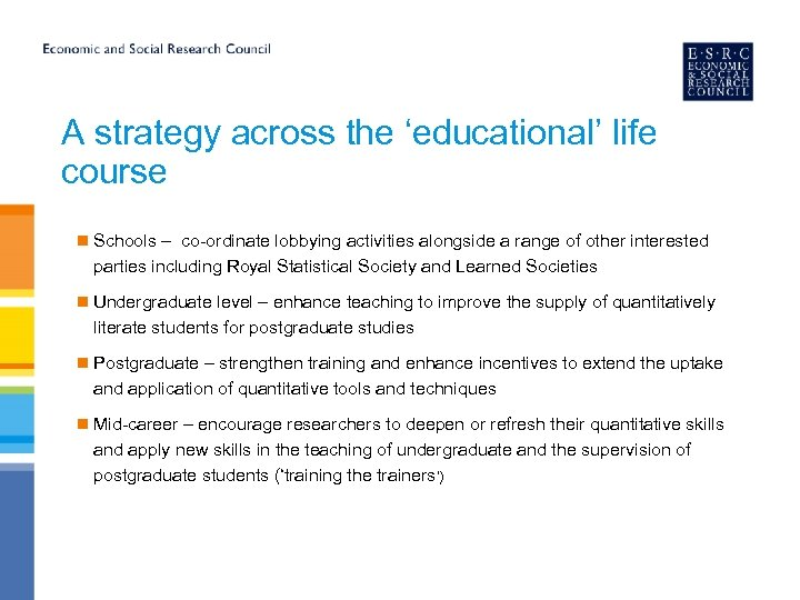 A strategy across the 'educational' life course n Schools – co-ordinate lobbying activities alongside
