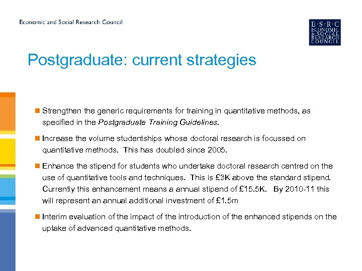 Postgraduate: current strategies n Strengthen the generic requirements for training in quantitative methods, as