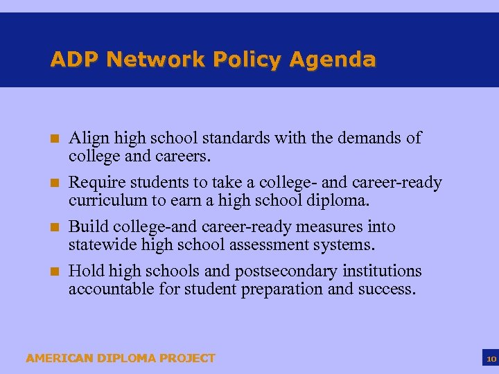 ADP Network Policy Agenda n n Align high school standards with the demands of