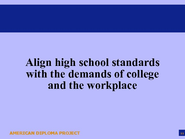Align high school standards with the demands of college and the workplace AMERICAN DIPLOMA