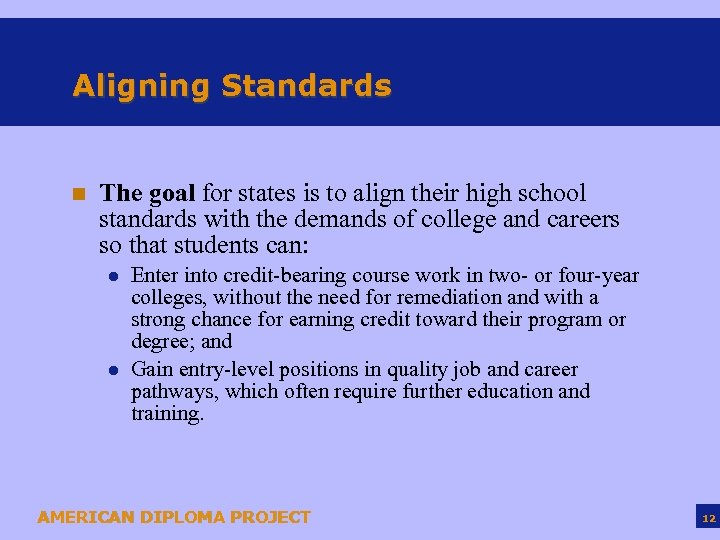 Aligning Standards n The goal for states is to align their high school standards