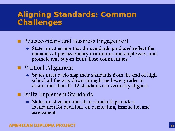Aligning Standards: Common Challenges n Postsecondary and Business Engagement l n Vertical Alignment l