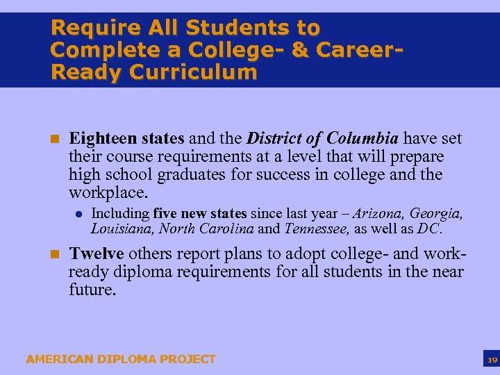 Require All Students to Complete a College- & Career. Ready Curriculum n Eighteen states