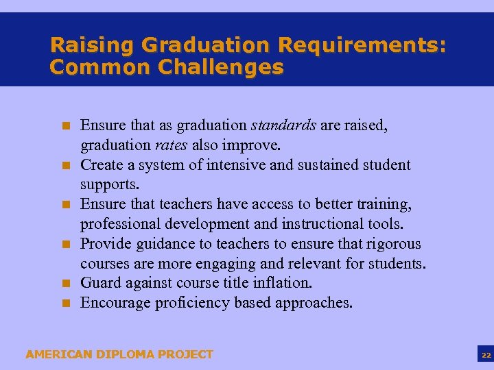 Raising Graduation Requirements: Common Challenges n n n Ensure that as graduation standards are