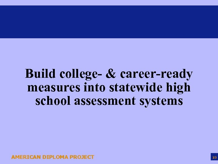 Build college- & career-ready measures into statewide high school assessment systems AMERICAN DIPLOMA PROJECT