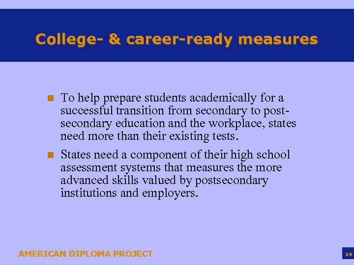 College- & career-ready measures n n To help prepare students academically for a successful
