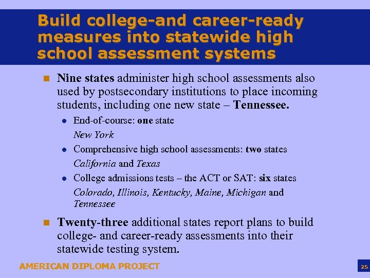Build college-and career-ready measures into statewide high school assessment systems n Nine states administer