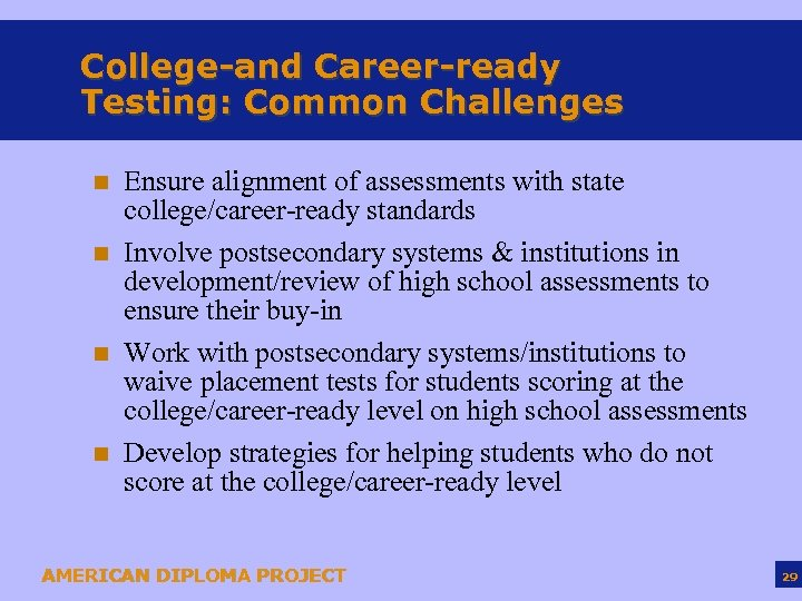 College-and Career-ready Testing: Common Challenges n n Ensure alignment of assessments with state college/career-ready