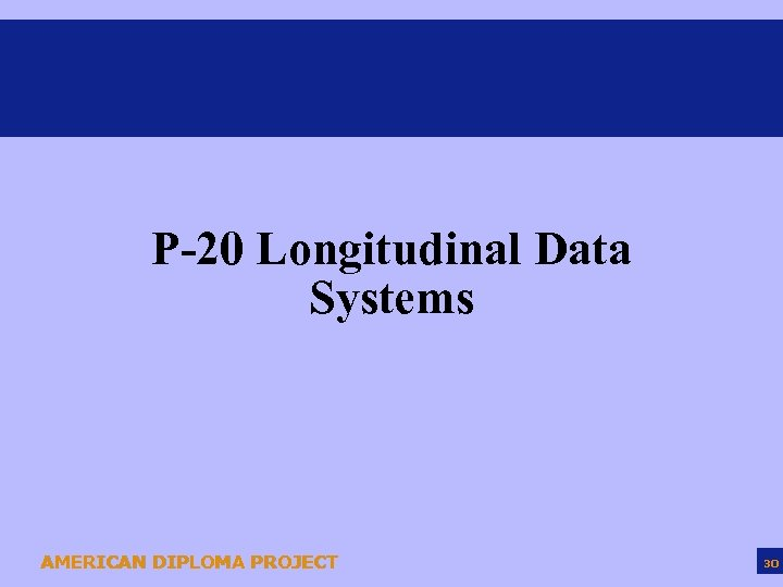 P-20 Longitudinal Data Systems AMERICAN DIPLOMA PROJECT 30