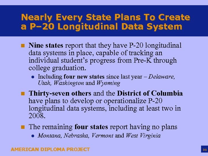 Nearly Every State Plans To Create a P– 20 Longitudinal Data System n Nine