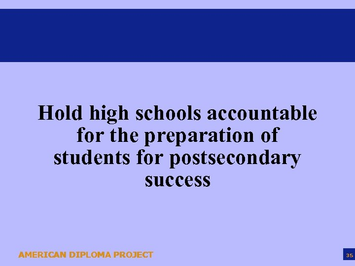 Hold high schools accountable for the preparation of students for postsecondary success AMERICAN DIPLOMA