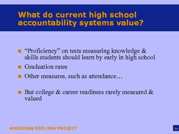 "What do current high school accountability systems value? n n ""Proficiency"" on tests measuring"