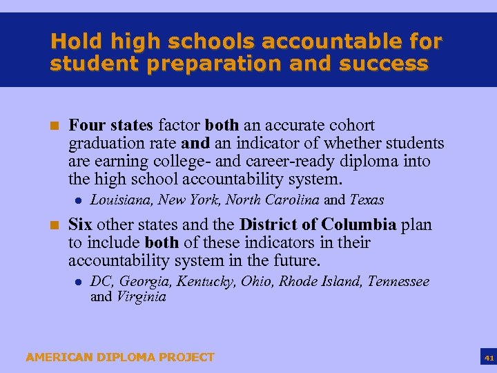 Hold high schools accountable for student preparation and success n Four states factor both