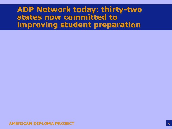 ADP Network today: thirty-two states now committed to improving student preparation AMERICAN DIPLOMA PROJECT