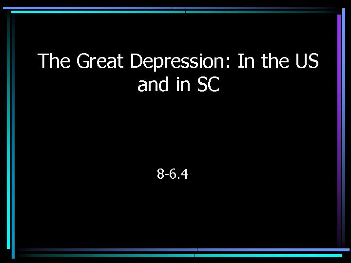The Great Depression: In the US and in SC 8 -6. 4