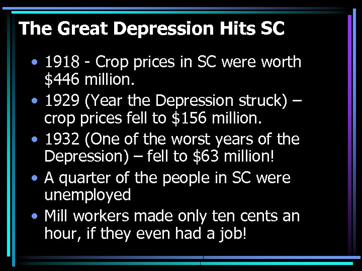 The Great Depression Hits SC • 1918 - Crop prices in SC were worth