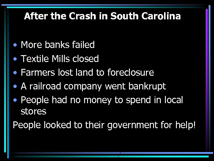 After the Crash in South Carolina • • • More banks failed Textile Mills
