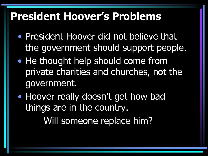 President Hoover's Problems • President Hoover did not believe that the government should support