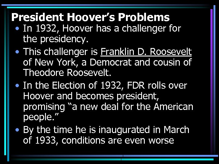 President Hoover's Problems • In 1932, Hoover has a challenger for the presidency. •