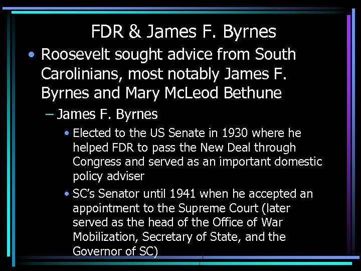 FDR & James F. Byrnes • Roosevelt sought advice from South Carolinians, most notably