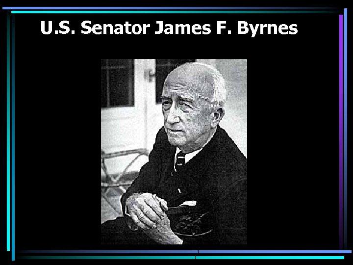 U. S. Senator James F. Byrnes
