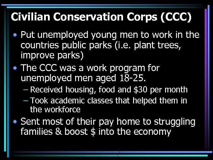 Civilian Conservation Corps (CCC) • Put unemployed young men to work in the countries