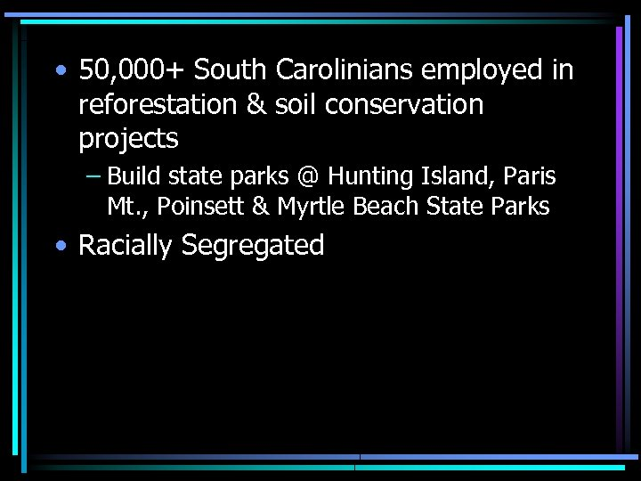 • 50, 000+ South Carolinians employed in reforestation & soil conservation projects –