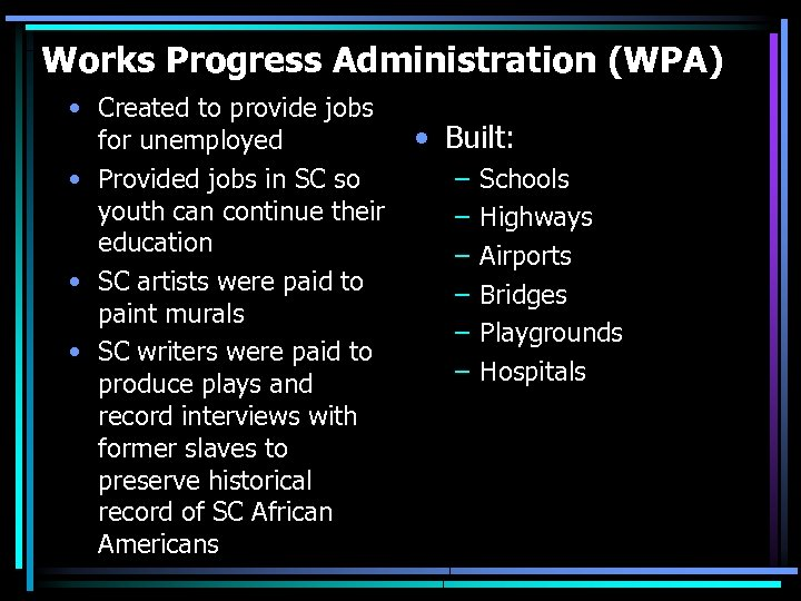 Works Progress Administration (WPA) • Created to provide jobs for unemployed • Provided jobs