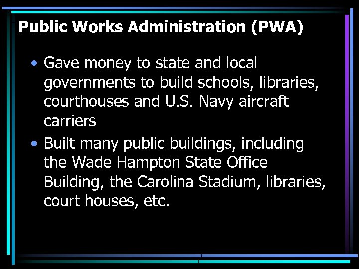 Public Works Administration (PWA) • Gave money to state and local governments to build