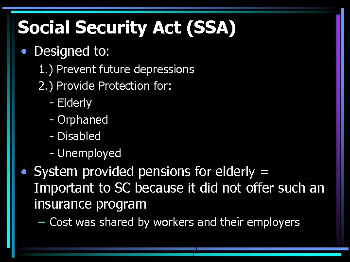 Social Security Act (SSA) • Designed to: 1. ) Prevent future depressions 2. )
