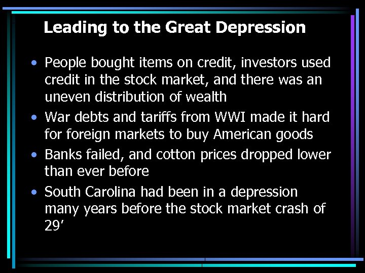 Leading to the Great Depression • People bought items on credit, investors used credit