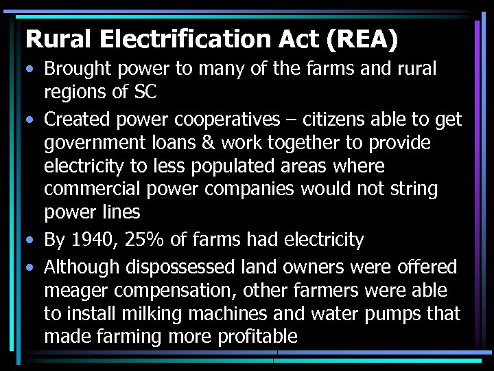 Rural Electrification Act (REA) • Brought power to many of the farms and rural