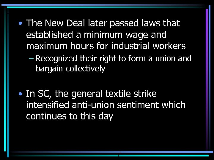 • The New Deal later passed laws that established a minimum wage and