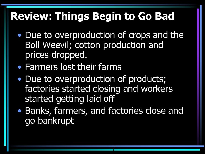 Review: Things Begin to Go Bad • Due to overproduction of crops and the