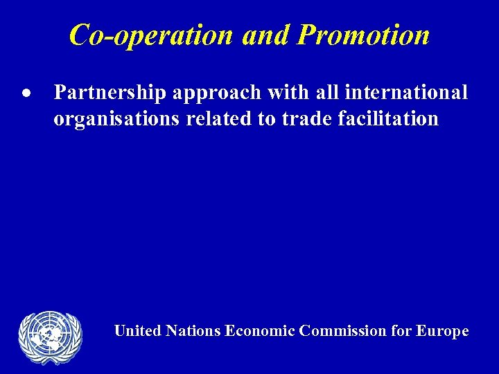 Co-operation and Promotion · Partnership approach with all international organisations related to trade facilitation